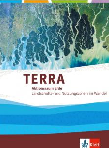 Terra Aktionsraum Erde – Landschafts- und Nutzungszonen im Wandel